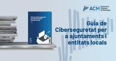 """L'ACM publica la """"Guia de ciberseguretat per a ajuntaments i ens locals"""""""